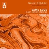 Same Love (Elliot Adamson Remixes) by Philip George