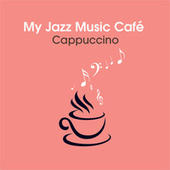 My Jazz Music Café  - Cappuccino by Various Artists