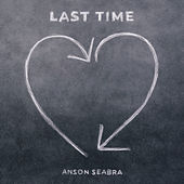 Last Time by Anson Seabra