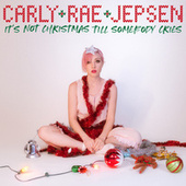 It's Not Christmas Till Somebody Cries by Carly Rae Jepsen