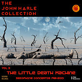 The John Harle Collection Vol. 3: The Little Death Machine (Saxophone Concertos 1981-2013) von John Harle