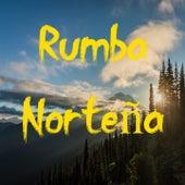 Rumba NorteñA by Adriel Favela, Alegres De La Sierra, Alex Quintero, Alfredo Olivas, Alta Consigna, Alto Poder, Calibre 50, Cornelio Vega Y Su Dinastia, Crecer German