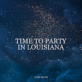 Time to Party in Louisiana – Jump Blues by Various Artists