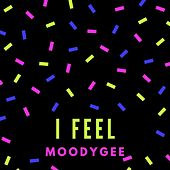 I Feel von Moodygee