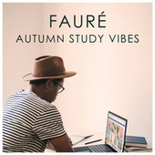 Fauré Autumn Study Vibes by Gabriel Fauré
