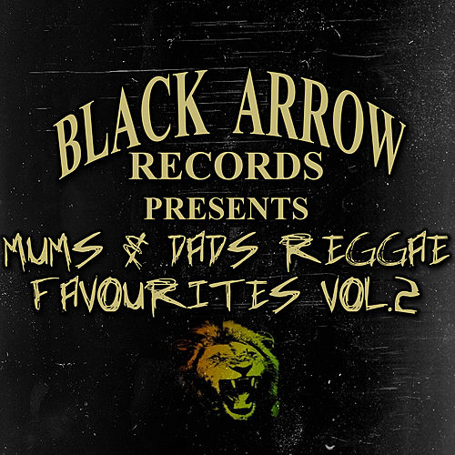 Black Arrow Presents Mums & Dads Reggae Favourites Vol 2 by Various Artists