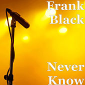 Never Know by Frank Black