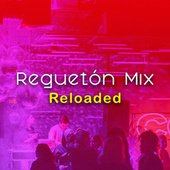 Reguetón Mix Reloaded by Various Artists
