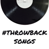 #Throwback Songs by Various Artists