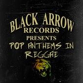 Black Arrow Presents Pop Anthems In Reggae by Various Artists