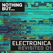 Nothing But... Electronica Revisited, Vol. 01 von Various Artists