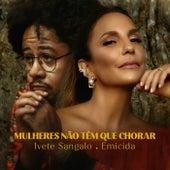 Mulheres Não Têm Que Chorar by Ivete Sangalo