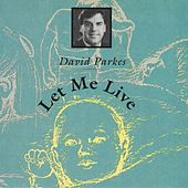 Let Me Live by David Parkes