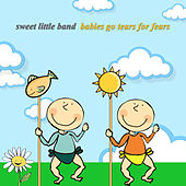 Babies Go Tears for Fears by Sweet Little Band