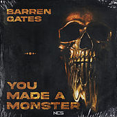 You Made a Monster von Barren Gates
