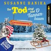 Der Tod singt laut O Tannenbaum - Ein Bayernkrimi - Sofia und die Hirschgrund-Morde, Teil 11 (Ungekürzt) von Susanne Hanika