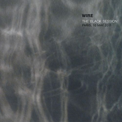 The Black Session - Paris, 10 May 2011 by Wire