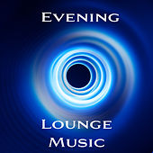 Evening Lounge Music: 15 Songs Designed for Relaxation Only von Gold Lounge