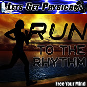Let's Get Physical: Run to the Rhythm by Free Your Mind