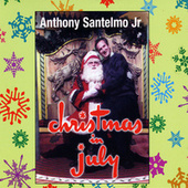 Christmas in July by Anthony Santelmo Jr