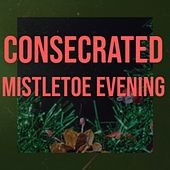 Consecrated Mistletoe Evening by Santo