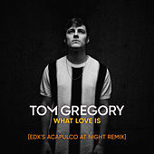 What Love Is (EDX's Acapulco at Night Remix) de Tom Gregory