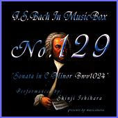 Bach In Musical Box 129 / Sonata C Minor Bwv1024 by Shinji Ishihara