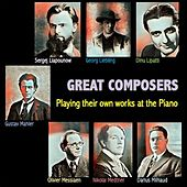 Great Composers Playing their own works at the Piano by Sergej Liapounow, Georg Liebling, Dinu Lipatti, Gustav Mahler, Nikolai Medtner, Olivier Messiaen, Darius Milhaud