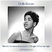 What Do You Know About Love? / I Thought Of You Last Night (Remastered 2020) von Della Reese