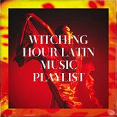 Witching Hour Latin Music Playlist by Bachata Salvaje, The Latin Party Allstars, Café Latino