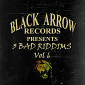 Black Arrow Presents 3 Bad Riddim Vol 6 de Various Artists