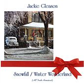 Snowfall / Winter Wonderland (All Tracks Remastered) by Jackie Gleason