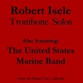 Robert Isele Trombone Solos by Us Marine Band
