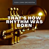 That's How Rhythm Was Born von The Casa Loma Orchestra
