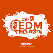 Be Kind by Hard EDM Workout