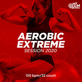 Aerobic Extreme Session 2020: 150 bpm/32 count von Hard EDM Workout