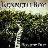 Acoustic First by Kenneth Roy