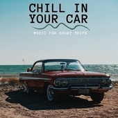 Chill in Your Car ( Music for Short Trips ) von Various Artists
