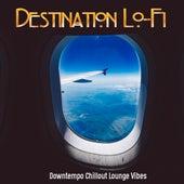 Destination Lo-Fi (Downtempo Chillout Lounge Vibes) de Various Artists