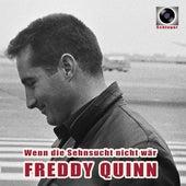 Wenn die Sehnsucht nicht wär von Freddy Quinn
