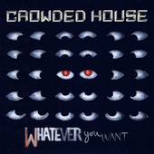 Whatever You Want by Crowded House