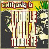 Trouble You a Trouble Me by Anthony B