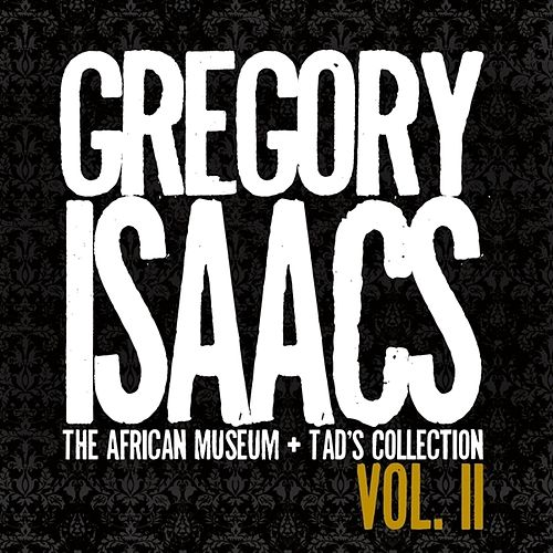 Gregory Isaacs - The African Museum + Tad's Collection, Vol. II by Gregory Isaacs