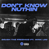 Don't Know Nuthin de Dough the Freshkid