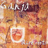 Aire Roots by Ganja