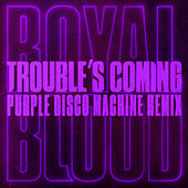 Trouble's Coming (Purple Disco Machine Remix) di Royal Blood