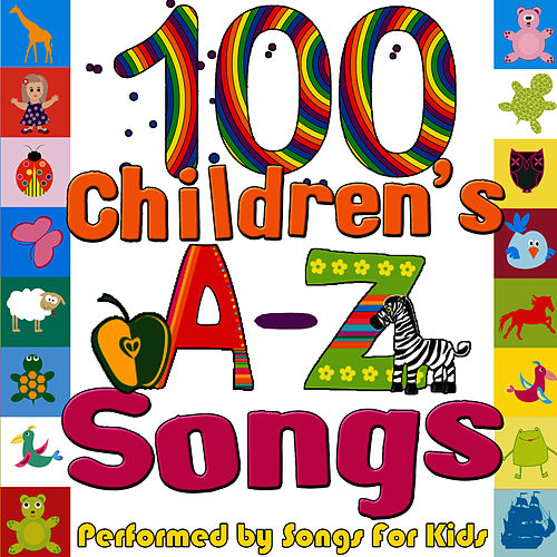 100 Children's A-Z Songs by Songs for Kids