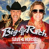 Save a Horse: The Warner Singles Collection by Big & Rich