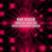 Ddu-Du Ddu-Du (Special Instrumental Versions) by Kar Vogue