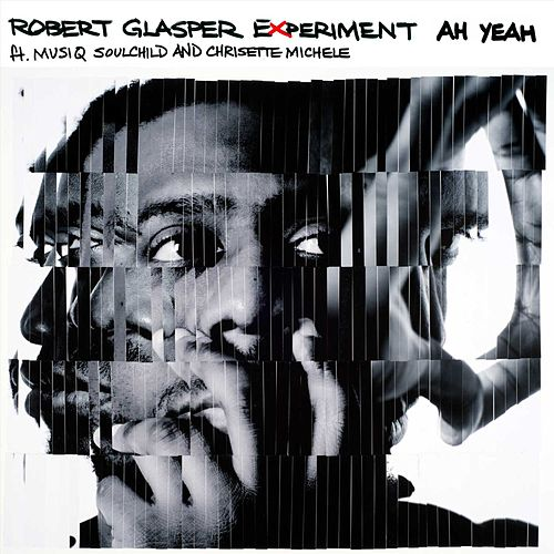 Ah Yeah (feat. Musiq Soulchild and Chrisette Michele) by Robert Glasper